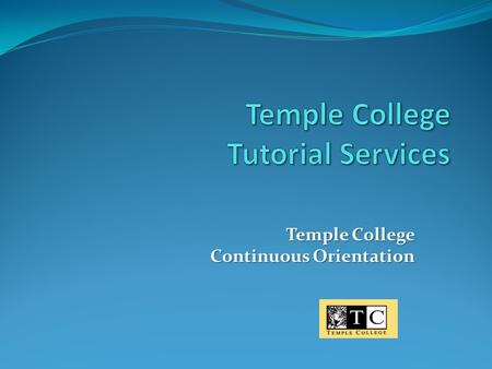 Temple College Continuous Orientation. I sure wish I knew where I could go to get some tutoring… …and FREE would be awesome!!