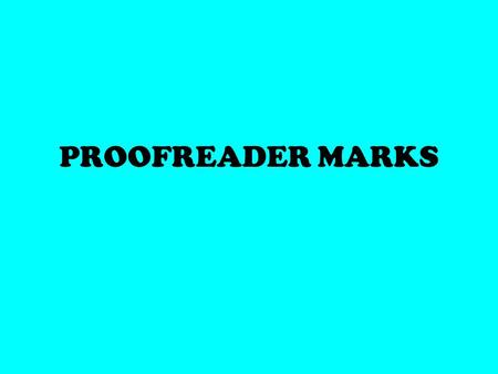 PROOFREADER MARKS. Proofreader marks are a combination of symbols and short notations used to mark up documents Purpose of Proofreader Marks.