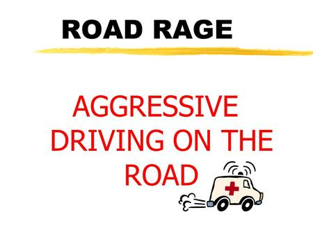 ROAD RAGE AGGRESSIVE DRIVING ON THE ROAD. AGGRESSIVE DRIVING zMore drivers have started acting out their anger when they get behind the wheel. yCut off.