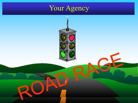 "ROAD RAGE Your Agency ROAD RAGE TAILGATED ANOTHER DRIVER? ""GESTURED"" TOWARD ANOTHER DRIVER IN ANGER? LEANED ON YOUR HORN? YELLED AT OTHER DRIVERS? ARE."