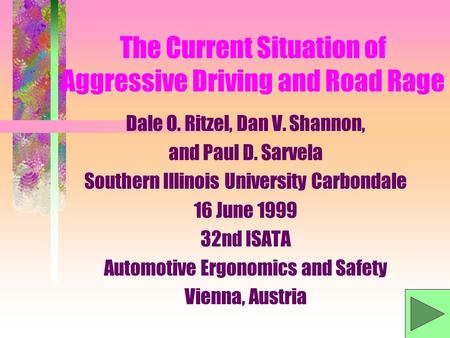 The Current Situation of Aggressive Driving and Road Rage Dale O. Ritzel, Dan V. Shannon, and Paul D. Sarvela Southern Illinois University Carbondale.
