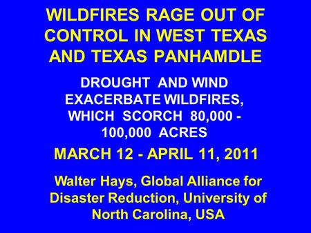 WILDFIRES RAGE OUT OF CONTROL IN WEST TEXAS AND TEXAS PANHAMDLE DROUGHT AND WIND EXACERBATE WILDFIRES, WHICH SCORCH 80,000 - 100,000 ACRES MARCH 12 - APRIL.