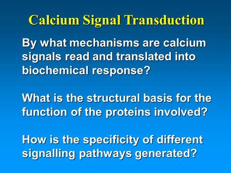 By what mechanisms are calcium signals read and translated into biochemical response? What is the structural basis for the function of the proteins involved?