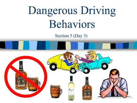 Dangerous Driving Behaviors Section 5 (Day 3) You have 10 minutes Section 5 (Day 3) Bell Ringer Do you think the type of music you listen to while driving.