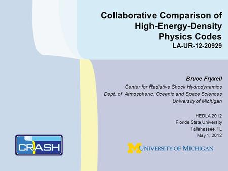 Collaborative Comparison of High-Energy-Density Physics Codes LA-UR-12-20929 Bruce Fryxell Center for Radiative Shock Hydrodynamics Dept. of Atmospheric,