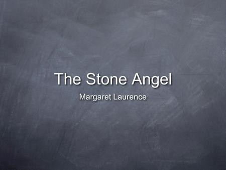 The <strong>Stone</strong> Angel Margaret Laurence.