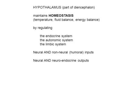 HYPOTHALAMUS (part of diencephalon) maintains HOMEOSTASIS (temperature, fluid balance, energy balance) by regulating the endocrine system the autonomic.