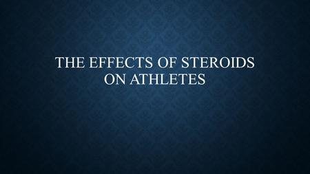 THE EFFECTS OF STEROIDS ON ATHLETES. WHAT ARE ANABOLIC STEROIDS? Synthetic steroid hormone that resembles testosterone in promoting the growth of muscle.