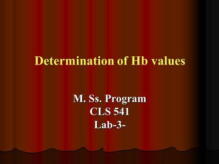 Determination of Hb values M. Ss. Program CLS 541 Lab-3-