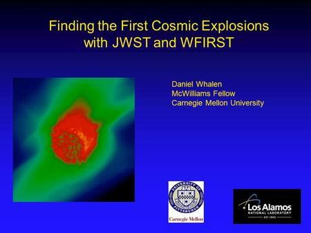 Finding the First Cosmic Explosions with JWST and WFIRST Daniel Whalen McWilliams Fellow Carnegie Mellon University.