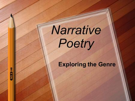 Narrative Poetry Exploring the Genre. Poetry: Exploring the Genre Whether telling a story, capturing a single moment, or describing nature in a whole.