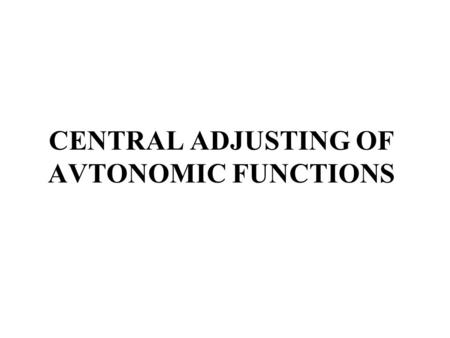 CENTRAL ADJUSTING OF AVTONOMIC FUNCTIONS Levels of ANS Control Figure 14.9.