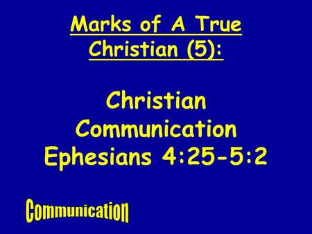 Christian Communication Ephesians 4:25-5:2