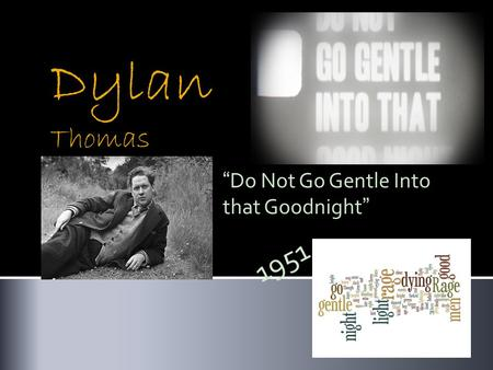 "Dylan Thomas ""Do Not Go Gentle Into that Goodnight"" 1951."