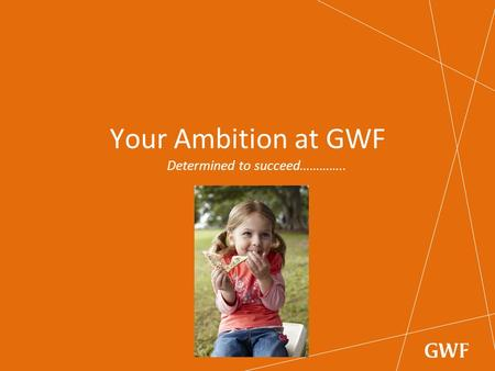 Your Ambition at GWF Determined to succeed…………...