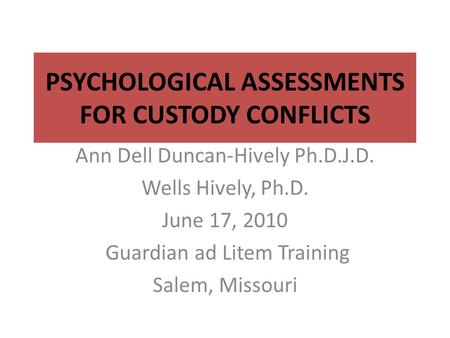 PSYCHOLOGICAL ASSESSMENTS FOR CUSTODY CONFLICTS