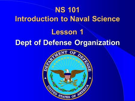Lesson 1 Dept of Defense Organization NS 101 Introduction to Naval Science.