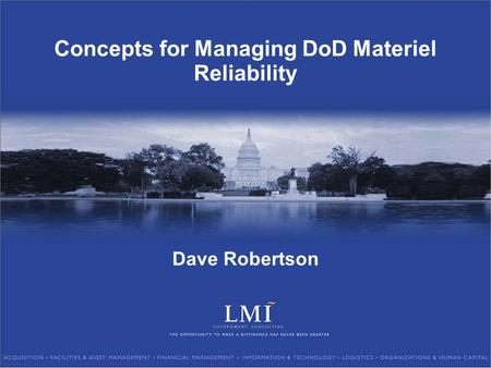 Concepts for Managing DoD Materiel Reliability Dave Robertson.