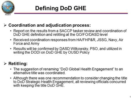 POLICY Defining DoD GHE  Coordination and adjudication process: Report on the results from a SACCP tasker review and coordination of DoD GHE definition.