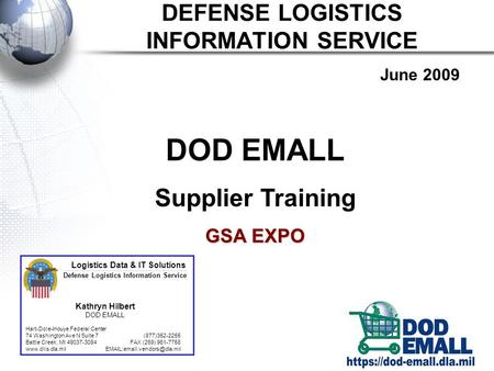 DEFENSE LOGISTICS INFORMATION SERVICE Logistics Data & IT Solutions Kathryn Hilbert DOD EMALL Hart-Dole-Inouye Federal Center 74 Washington Ave N Suite.