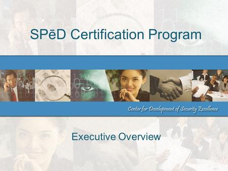 SPēD Certification Program Executive Overview. 2April 2012Executive Overview Purpose Outline the SPēD Program Provide SPēD Program update Provide SPēD.