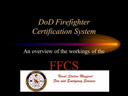DoD Firefighter Certification System An overview of the workings of the FFCS.
