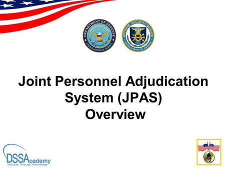 Joint Personnel Adjudication System (JPAS) Overview