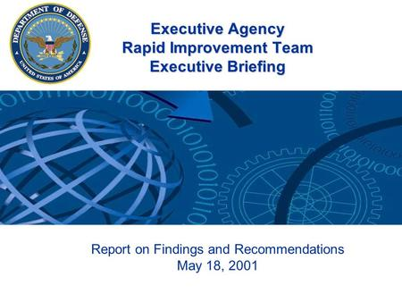 Executive Agency Rapid Improvement Team Executive Briefing Report on Findings and Recommendations May 18, 2001.