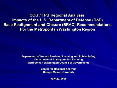 COG / TPB Regional Analysis: Impacts of the U.S. Department of Defense (DoD) Base Realignment and Closure (BRAC) Recommendations For the Metropolitan Washington.