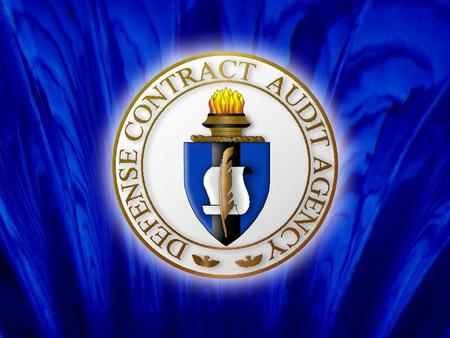 1. 2 Defense Contract Audit Agency 3  Established in 1965.  Separate Agency of the Department of Defense.  Reports to DoD Controller.  Provides Service.