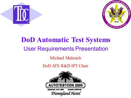Inc. User Requirements Presentation DoD Automatic Test Systems Michael Malesich DoD ATS R&D IPT Chair.