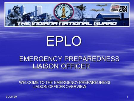 9 JUN 991 EPLO EMERGENCY PREPAREDNESS LIAISON OFFICER WELCOME TO THE EMERGENCY PREPAREDNESS LIAISON OFFICER OVERVIEW.