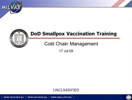 1 Cold Chain Management UNCLASSIFIED DoD Smallpox Vaccination Training 17 Jul 09.