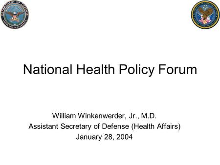 National Health Policy Forum William Winkenwerder, Jr., M.D. Assistant Secretary of Defense (Health Affairs) January 28, 2004.