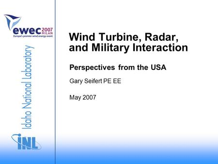 May 2007 Gary Seifert PE EE Wind Turbine, Radar, and Military Interaction Perspectives from the USA.