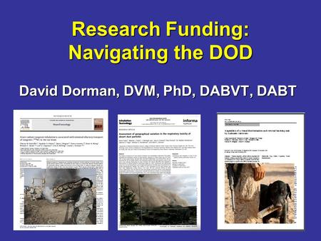Research Funding: Navigating the DOD David Dorman, DVM, PhD, DABVT, DABT.