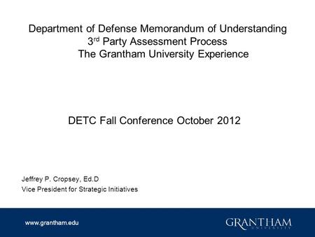Www.grantham.edu Department of Defense Memorandum of Understanding 3 rd Party Assessment Process The Grantham University Experience DETC Fall Conference.