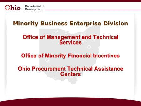 Minority Business Enterprise Division Office of Management and Technical Services Office of Minority Financial Incentives Ohio Procurement Technical Assistance.