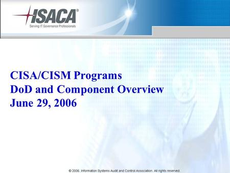 CISA/CISM Programs DoD and Component Overview June 29, 2006.