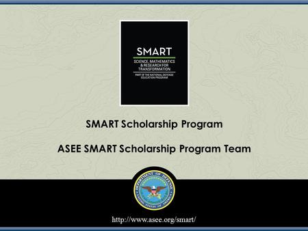 SMART Scholarship Program ASEE SMART Scholarship Program Team.