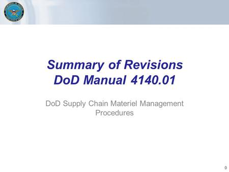 Summary of Revisions DoD Manual 4140.01 DoD Supply Chain Materiel Management Procedures 0.