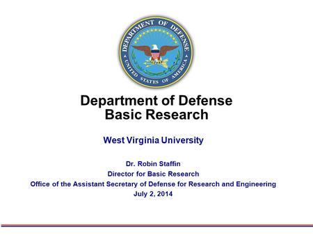 Department of Defense Basic Research West Virginia University Dr. Robin Staffin Director for Basic Research Office of the Assistant Secretary of Defense.