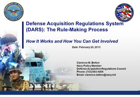 0 Defense Acquisition Regulations System (DARS): The Rule-Making Process How It Works and How You Can Get Involved Clarence M. Belton Navy Policy Member.