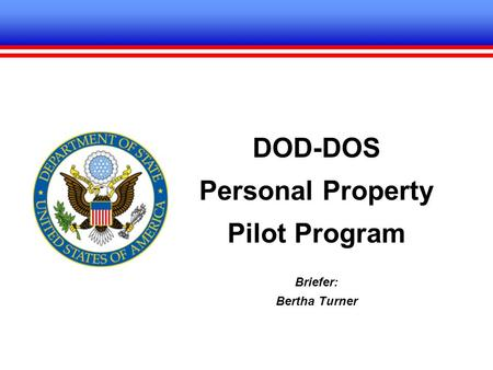 DOD-DOS Personal Property Pilot Program Briefer: Bertha Turner.