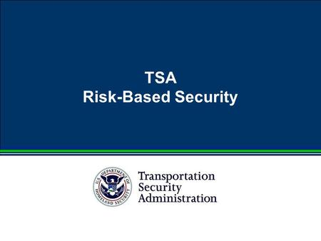 TSA Risk-Based Security. Layered Security Approach TSA uses layers of security as part of a risk-based approach to protecting passengers and our nation's.