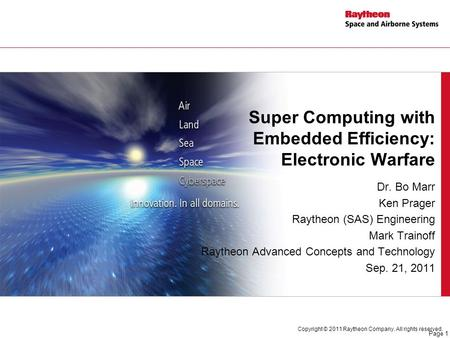 Dr. Bo Marr Ken Prager Raytheon (SAS) Engineering Mark Trainoff Raytheon Advanced Concepts and Technology Sep. 21, 2011 Super Computing with Embedded Efficiency:
