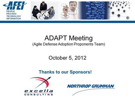 ADAPT Meeting (Agile Defense Adoption Proponents Team) October 5, 2012 Thanks to our Sponsors!