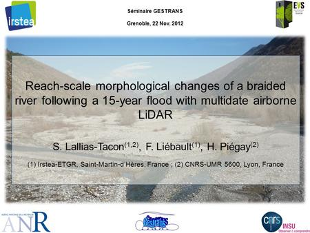 Reach-scale morphological changes of a braided river following a 15-year flood with multidate airborne LiDAR S. Lallias-Tacon (1,2), F. Liébault (1), H.