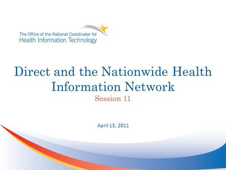 Direct and the Nationwide Health Information Network Session 11 April 13, 2011.
