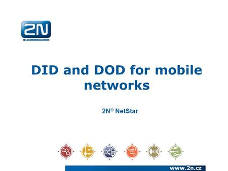 DID and DOD for mobile networks www.2n.cz 2N ® NetStar.